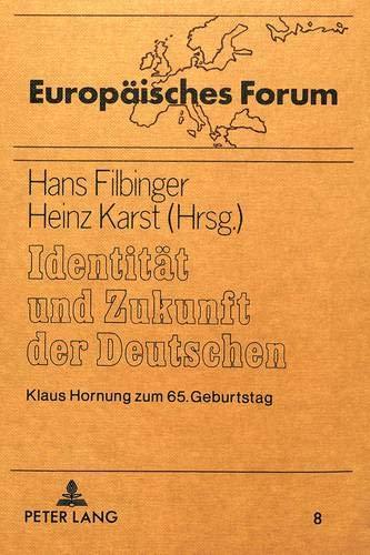 Identität und Zukunft der Deutschen: Klaus Hornung zum 65. Geburtstag (Europäisches Forum, Band 8)