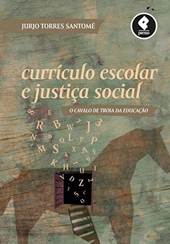 Currículo Escolar e Justiça Social: O Cavalo de Troia da Educação