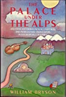 The Palace Under the Alps, and Over 200 Other Unusual, Unspoiled, and Infrequently Visited Spots in 16 European Countries 0312926359 Book Cover