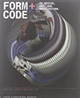 Form+Code in Design, Art, and Architecture: Introductory book for digital design and media arts (Design Briefs)