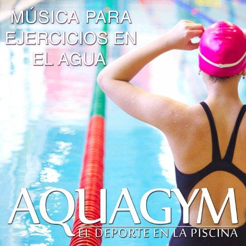 Aquagym, El Deporte en la Piscina. Música para Ejercicios en el Agua