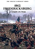 The Special Campaign Series: 1862 FREDERICKSBURG: A Study In War