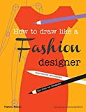 How to Draw Like a Fashion Designer: Inspirational Sketchbooks - Tips from Top Designers by Celia Joicey (2013-09-30) - Celia Joicey;Dennis Nothdruft