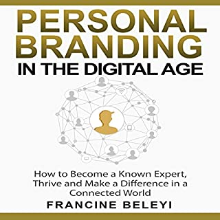 Personal Branding in the Digital Age     How to Become a Known Expert, Thrive, and Make a Difference in a Connected World              Written by:                                                                                                                                 Francine Beleyi                               Narrated by:                                                                                                                                 Sarah-Jane Charlton                      Length: 5 hrs and 36 mins     1 rating     Overall 5.0