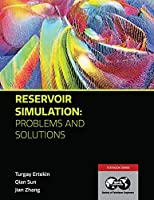 Reservoir Simulation - Problems and Solutions: Textbook 18