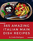365 Amazing Italian Main Dish Recipes: The Italian Main Dish Cookbook for All Things Sweet and Wonderful! (English Edition)