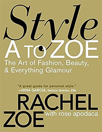 Style A to Zoe: The Art of Fashion, Beauty, & Everything Glamour by Rachel Zoe Rose Apodaca(2008-09-04)
