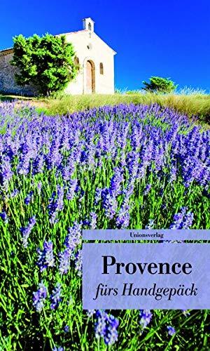 Provence fürs Handgepäck: Geschichten und Berichte - Ein Kulturkompass (Bücher fürs Handgepäck) (Unionsverlag Taschenbücher)