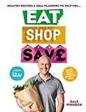 Eat Shop Save: Recipes & mealplanners to help you EAT healthier, SHOP smarter and SAVE serious money at the same time (English Edition)