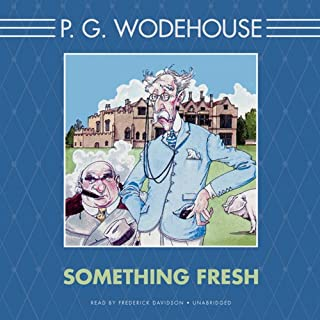 Something Fresh                   By:                                                                                                                                 P. G. Wodehouse                               Narrated by:                                                                                                                                 Frederick Davidson                      Length: 7 hrs and 15 mins     3 ratings     Overall 4.7
