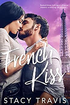 French Kiss: (A slow-burn, best friends to lovers romance) by [Stacy Travis]