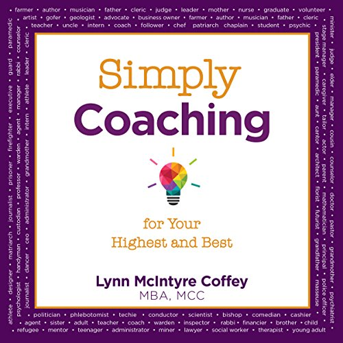 Simply Coaching for Your Highest and Best                   By:                                                                                                                                 Lynn McIntyre Coffey                               Narrated by:                                                                                                                                 Lynn Coffey,                                                                                        Michael Coffey                      Length: 3 hrs and 1 min     4 ratings     Overall 4.8