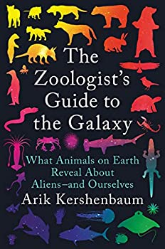 The Zoologist's Guide to the Galaxy: What Animals on Earth Reveal About Aliens — and Ourselves by Arik Kershenbaum