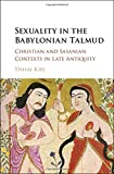 Sexuality in the Babylonian Talmud: Christian and Sasanian Contexts in Late Antiquity