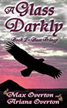 Glass Trilogy Book 2: A Glass Darkly: Volume 2