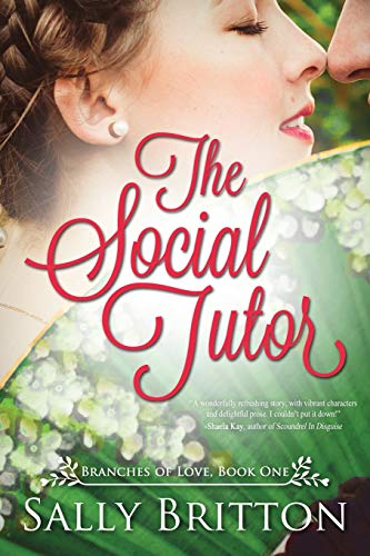 Compare Textbook Prices for The Social Tutor: A Regency Romance Branches of Love  ISBN 9781947005075 by Britton, Sally
