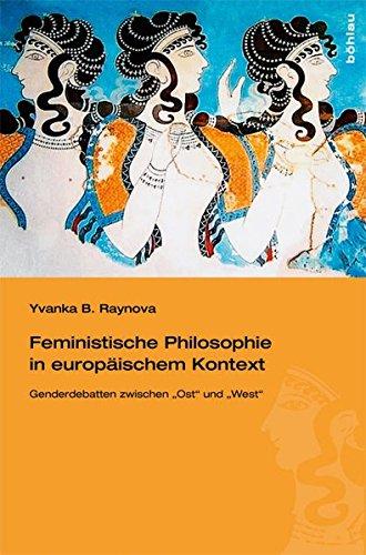 """Feministische Philosophie in europäischem Kontext. Gender-Debatten zwischen \""""Ost\"""" und \""""West\"""": Gender-Debatten zwischen \""""Ost\"""" ... Gender-Debatten zwischen \""""Ost\"""" und \""""West\"""""""