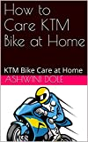 How to Care KTM Bike at Home : KTM Bike Care at Home (English Edition)