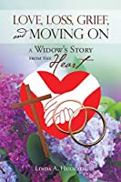 Love, Loss, Grief, and Moving on: A Widow's Story from the Heart