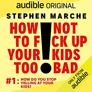 Ep. 1: How Do You Stop Yelling at Your Kids? (How Not to F*ck Up Your Kids Too Bad) cover art