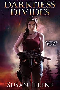 Darkness Divides: Book 3 (Sensor Series) by [Susan Illene]