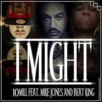 I Might (feat. Mike Jones & Beat King)