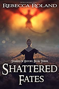 Shattered Fates (Shards of History Book 3) by [Rebecca Roland]