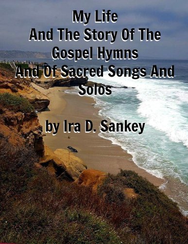 My Life And The Story of the Gospel Hymns And Of Sacred Songs And Solos - Ira Sankey