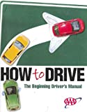 How to Drive (The Beginning Driver's Manual)