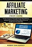 Affiliate Marketing from Home: The Best Strategies on How to Sell through Affiliate Networks with Your Online Business to Build a Passive Income and Get Rich even if Your Dad Is Poor.