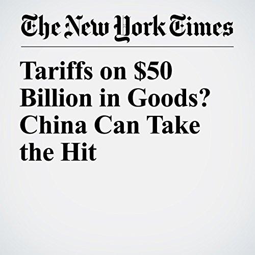 Tariffs on $50 Billion in Goods? China Can Take the Hit copertina