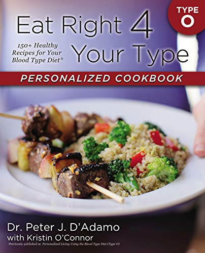 Eat Right 4 Your Type Personalized Cookbook Type O: 150+...