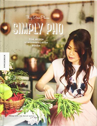 Simply Pho: Die echte vietnamesische Küche (Asiatisch kochen, Asia-Suppen, Streetfood)