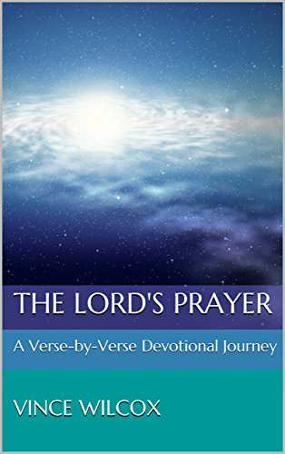 The Lord's Prayer: A Verse-by-Verse Devotional Journey