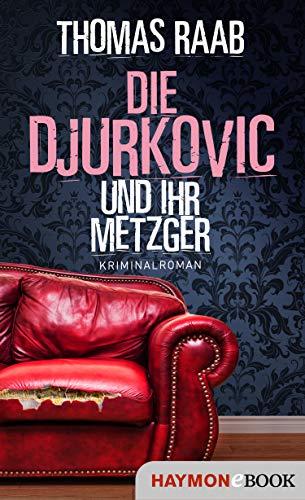 Die Djurkovic und ihr Metzger: Kriminalroman (Der Metzger 8)