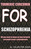 TURMERIC CURCUMIN FOR SCHIZOPHRENIA: All you need to know on how turmeric curcumin treats...