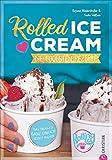 Rolled Ice Cream - Die coolsten Rezepte. Das Trend-Eis ganz einfach selbst gemacht. Einfach...