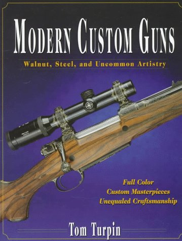 Image OfModern Custom Guns: Walnut, Steel, And Uncommon Artistry: Walnut, Steel & Uncommon Artistry