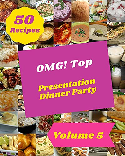 OMG! Top 50 Presentation Dinner Party Recipes Volume 5: A Presentation Dinner Party Cookbook from the Heart! (English Edition)