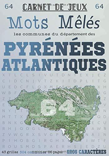 Carnet de Jeux: Mots Mêlés Les Communes des Pyrénées-Atlantiques: Grilles de Mots Cachés pour adultes: Communes du Département des ... (Mots Mêlés Départements français, Band 64)