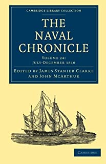 The Naval Chronicle: Volume 24, July–December 1810: Containing a General and Biographical History of the Royal Navy of the...