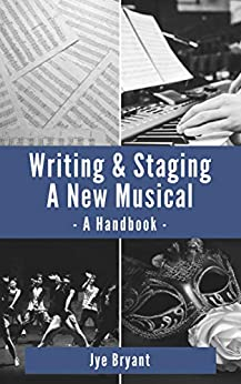 Writing & Staging A New Musical: A Handbook by [Jye Bryant]