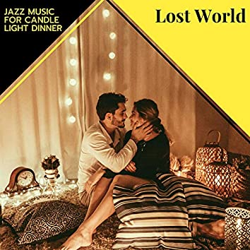 Lost World - Jazz Music For Candle Light Dinner