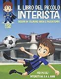 IL LIBRO DEL PICCOLO INTERISTA: Per piccoli interisti da 3 a 6 anni. Stimola la creatività con tante immagini da colorare, giochi e passatempi. ... di sportività e rispetto per gli altri...