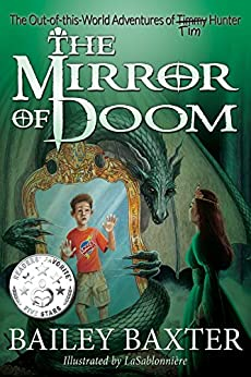 The Mirror of Doom (The Out-of-this-World Adventures of Tim Hunter Book 1) by [Bailey Baxter, LaSablonniere, Hannah Krieger]