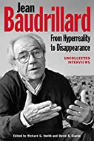 Jean Baudrillard: From Hyperreality to Disappearance; Uncollected Interviews