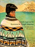Anóoshi Lingít Aaní Ká / Russians in Tlingit America: The Battles of Sitka, 1802 and 1804 (Classics of Tlingit Oral Literature)