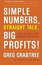 Simple Numbers, Straight Talk, Big Profits!: 4 Keys to Unlock Your Business Potential