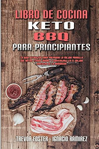 Libro De Cocina Keto BBQ Para Principiantes: Una Guía Para Principiantes Con Recetas Cotidianas Para Cocinar Sabrosos Platos Caseros De Ceto Para ... BBQ Cookbook for Beginners) (Spanish Version)