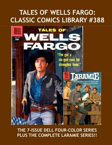 Tales Of Wells Fargo: Classic Comics Library #389: The Complete Dell Four-Color Series Based on the Hit TV Western — Plus: The Complete Laramie Series — Over 400 Pages — All Stories — No Ads